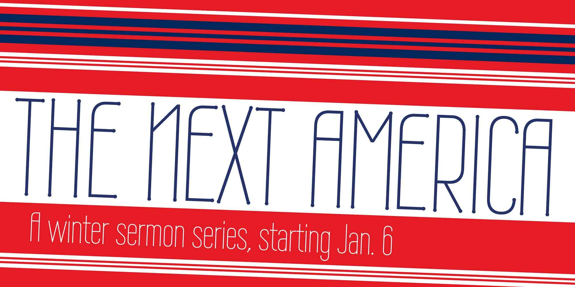 The Next America: A new sermon series