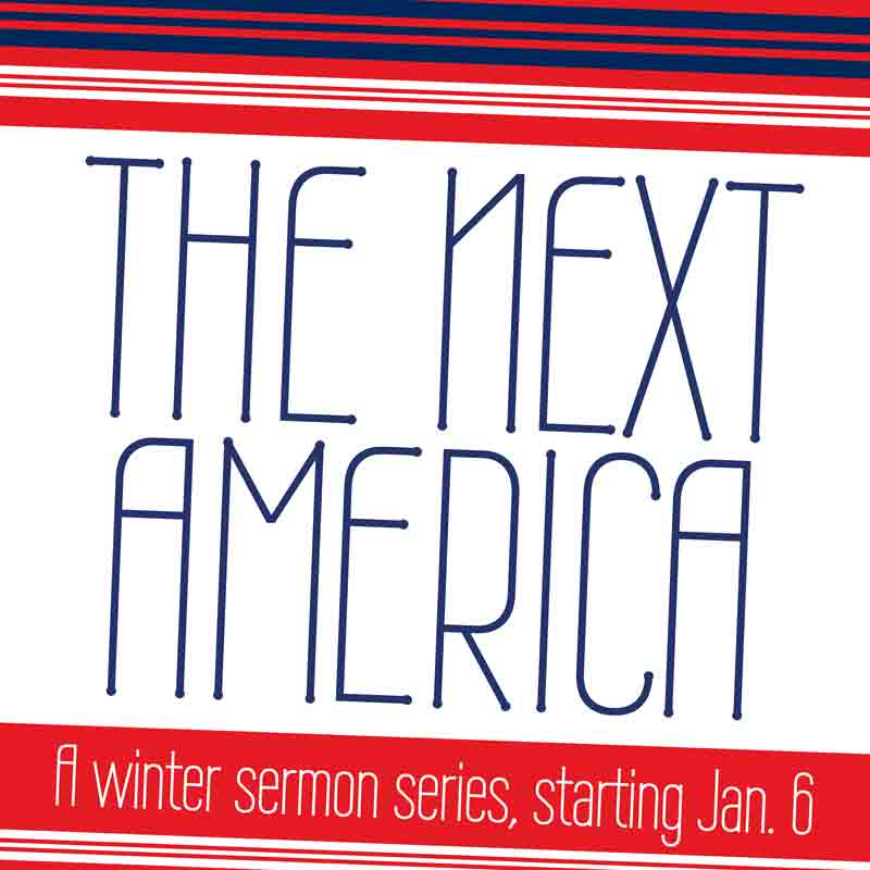 The Next America: A new sermon series